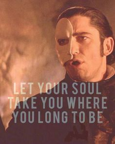 """""""Let your soul take you where you long to be"""" -phantom of the opera #music of the night"""