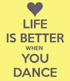 Life IS better when I dance!