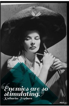 Katharine Hepburn- - - I was once told to always dress like you will see your enemy. If I had half the style of Katharine, that wouldn't be a problem.