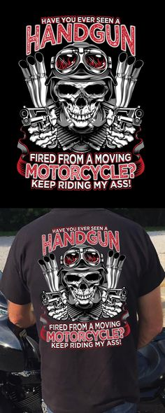 Funny Biker T-shirt. Have you ever seen a handgun fired from a moving motorcycle? Keep riding my ass! Perfect gift idea for bikers who support the 2nd amendment.