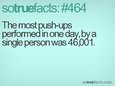 The most push-ups performed in one day, by a single person was 46,001.