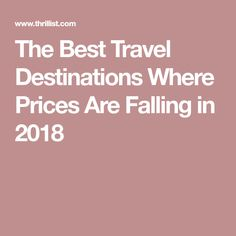 The Best Travel Destinations Where Prices Are Falling in 2018