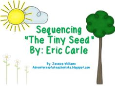"The Tiny Seed Sequence PowerPoint & Craftivities - Students sequence ""The Tiny Seed,"" By: Eric Carle Interactive PowerPoint included to help students sequence. Sequence Slider Activity Included. Flower Craftivity Included for students to either sequence or write about a topic of the story. 27 pages"