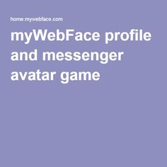 myWebFace profile and messenger avatar game
