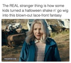 Stranger Things>>>I was thinking that too! Stranger Things Have Happened, Stranger Things Funny, Eleven Stranger Things Wig, Should I Stay, Don T Lie, Best Shows Ever, I Laughed, Haha, Fangirl
