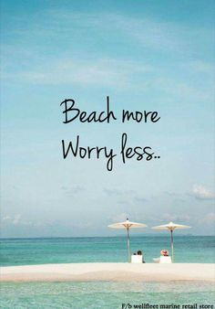 Beach more.. Worry less..