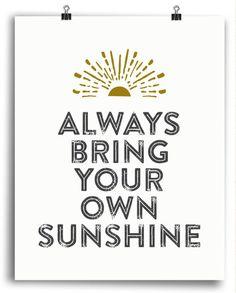 Always Bring Your Own Sunshine Sunburst