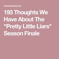 """193 Thoughts We Have About The """"Pretty Little Liars"""" Season Finale"""