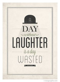 """""""A day without laughter is a day wasted."""" ~ Charlie Chaplin"""