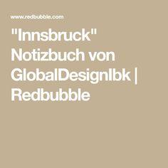 """""""Innsbruck"""" Notizbuch von GlobalDesignIbk   Redbubble Innsbruck, Accessories, Notebook"""