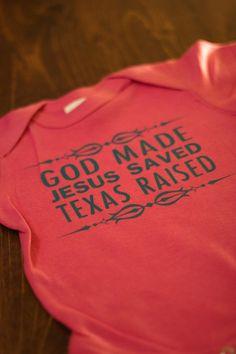 God Made Jesus Saved Texas Raised Onesie by evanchandlerdesigns, $10.00