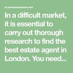 In a difficult market, it is essential to carry out thorough research to find the best estate agent in London. You need to find an agent who is very close to the local market and can pick up on any small movements - up or down. Find An Agent, The Locals, Investing, Good Things, London, Marketing, London England
