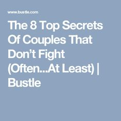 The 8 Top Secrets Of Couples That Don't Fight (Often...At Least) | Bustle