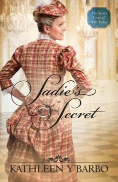 Sadie's Secret, Kathleen Y'Barbo, Book Review, The Secret Lives of Will Tucker, Book 3, Just when they think they have the elusive Will Tucker behind bars, he manages to escape. WIll Pinkerton agent Sadie Callum be able to find him in time?