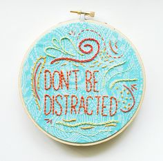 """Free """"Don't be Distracted"""" #embroidery pattern from Wild Olive. :)  ---- for my ADHD days"""