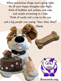 Today's message comes from Linda Brown.    If you have a message you would like to turn into a PAWSitive one, please email me at owie@owiebowwowie.com    www.iloveowie.org    Until next time...  STAY PAWSitive!