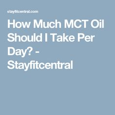 How Much MCT Oil Should I Take Per Day? - Stayfitcentral