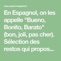 """En Espagnol, on les appelle """"Bueno, Bonito, Barato"""" (bon, joli, pas cher). Sélection des restos qui proposent de manger local à petit prix."""