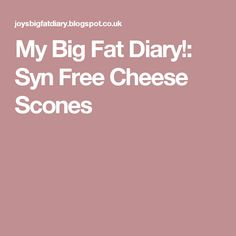 My Big Fat Diary!: Syn Free Cheese Scones