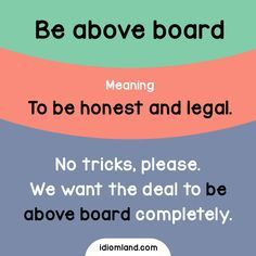 Idiom of the day: Be above board. Meaning: To be honest and legal. #idiom #idioms #english #learnenglish