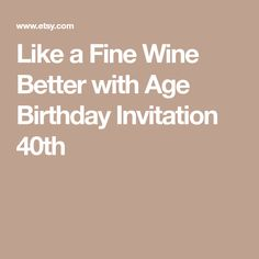 Like a Fine Wine Better with Age Birthday Invitation 40th