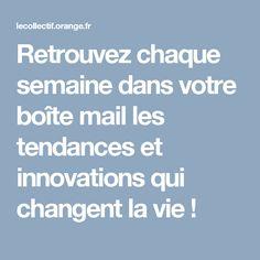 Retrouvez chaque semaine dans votre boîte mail les tendances et innovations qui changent la vie !
