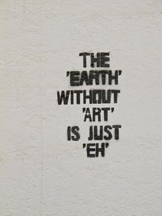 'Earth' without 'art' is just 'eh'