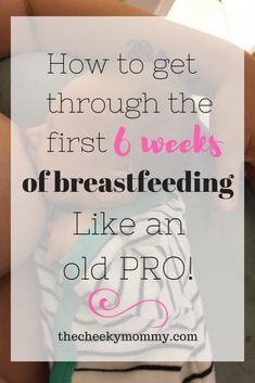 Breastfeeding tips for new moms. How to get through the first 6 weeks of breastfeeding like an old pro. How to get through the challenging first 6 weeks of breastfeeding so you can have long term success.