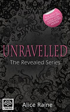 Unravelled (The Revealed Series Book 2) by [Raine, Alice]