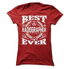 BEST RADIOGRAPHER EVER T-Shirts, Hoodies. Check Price Now ==►…