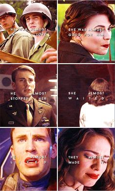 ''He was almost in love. She was almost good for him. He almost stopped her. She almost waited. He almost lived. They almost made it.'' / Steve Rogers & Peggy Carter