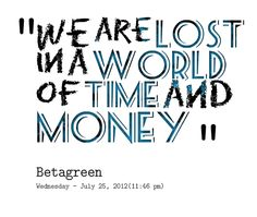 We are lost in a world of time and money. #Lost #Money #World #Time #picturequotes View more #quotes on http://quotes-lover.com
