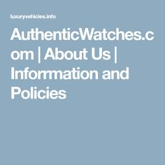 AuthenticWatches.com | About Us | Inforrmation and Policies