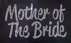 Mother of the Bride rhinestone bling custom shirt. Make your engagement and wedding custom with Bling N Ink.