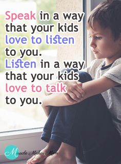 How do you speak to your kids in a way that they will listen intently to you?