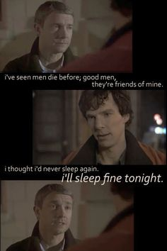 From the unaired pilot, when Sherlock asks John how he feels about killing the cabby. This line is poetic and packs a punch, but it doesn't fit the tone of the final version of the episode. Still... nice to have it!