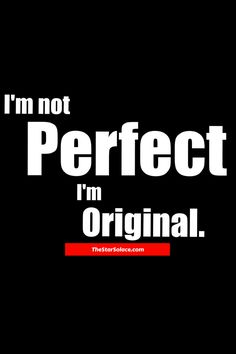 I'm not PERFECT I'm original....star solace, motivation, inspiration, words, quotes, life, change
