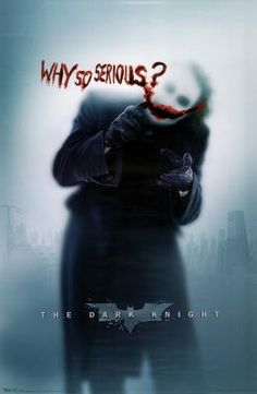 """Batman Dark Knight Movie Poster Why So Serious? Only """"clown"""" (joker) I will ever like and approve of."""