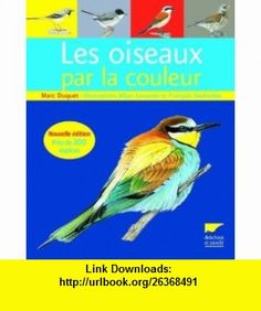 Les oiseaux par la couleur (French Edition) (9782603014196) Marc Duquet , ISBN-10: 2603014196  , ISBN-13: 978-2603014196 ,  , tutorials , pdf , ebook , torrent , downloads , rapidshare , filesonic , hotfile , megaupload , fileserve