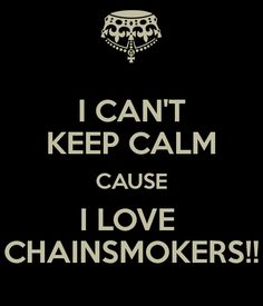 Cant Keep Calm, Keep Calm And Love, Love You, Let It Be, My Love, Andrew Taggart, Chainsmokers, Lyric Quotes, Lyrics