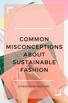 Common misconceptions about sustainable fashion http://ecowarriorprincess.net/2015/12/what-fashion-bloggers-can-teach-us-about-consumerism/