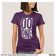 """""""Do One"""" Funny Mancunian Dialect T-Shirt. Available in many different styles and colours. #Dialect #Mancunian #Slang #Manchester"""