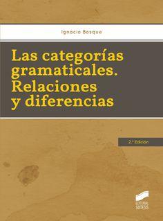Las categorías gramaticales : relaciones y diferencias / Ignacio Bosque. -- 2ª ed. -- Madrid : Síntesis, D.L. 2015 http://absysnet.bbtk.ull.es/cgi-bin/abnetopac?TITN=518728