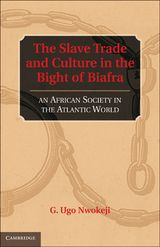 The Slave Trade and Culture in the Bight of Biafra: An African Society in the Atlantic World ~ G. Ugo Nwokeji ~ Cambridge University Press ~ 2010
