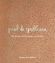 Piel gallina, catálogo de exposición de Regina José Galindo en el CAAM http://absysnetweb.bbtk.ull.es/cgi-bin/abnetopac01?TITN=500218