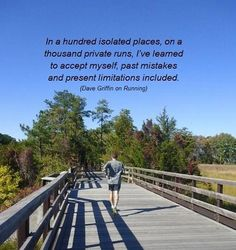 Running Matters #98: In a hundred isolated places, on a thousand private runs, I've learned to accept myself, past mistakes and present limitations included. - Dave Griffin