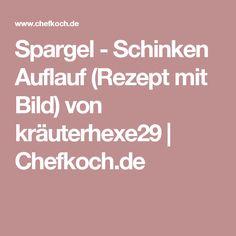 Spargel - Schinken Auflauf (Rezept mit Bild) von kräuterhexe29 | Chefkoch.de