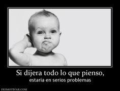 Si+dijera+todo+lo+que+pienso,+estaría+en+serios+problemas