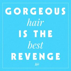Gorgeous Hair Is The Best Revenge ::  Beauty Quotes: 15 Inspirational Sayings Every Woman Should Know   Beauty High