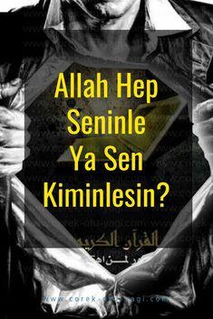 Allah Hep Seninle Ya Sen Kiminlesin?   www.corek-otu-yagi.com Allah